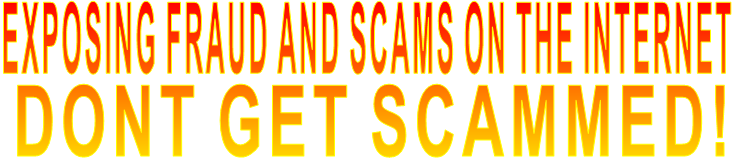 EXPOSING FRAUD AND SCAMS ON THE INTERNET DONT GET SCAMMED!